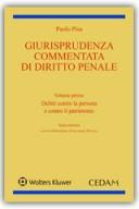 Giurisprudenza commentata di diritto penale - Vol. I: Delitti contro la persona e contro il patrimonio 2018