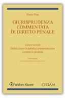 Giurisprudenza commentata di diritto penale Vol. 2 - Delitti contro la pubblica amministrazione
