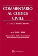 Commentario al codice civile. Artt. 2511-2554. Cooperative - Mutue assicuratrici - Associazione in partecipazione.