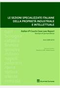 SEZIONI SPECIALIZZATE ITALIANE DELLA PROPRIETA' INDUSTRIALE E INTELLETTUALE 2009 - 2010 PUBBLICATO 2013 Italian IP Courts Case Law Report.