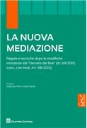 """La nuova mediazione Regole e tecniche dopo le modifiche introdotte dal """"Decreto del fare"""" (d.l. 69/2013, conv., con mod., in l. 98/2013)"""
