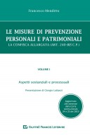 Le misure di prevenzione personali e patrimoniali - vol I Aspetti sostanziali e processuali