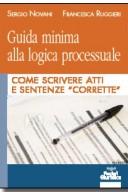 Guida minima alla logica processuale. Come scrivere atti e sentenze corrette