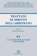 Le controversie bancarie e finanziarie - Trattato di Diritto dell'arbitrato - Vol. XV