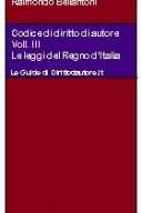 Codice di diritto di autore - Vol. III: Le leggi del Regno d'Italia