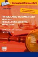 Formulario commentato: arbitrato negoziazione assistita mediazione 2016