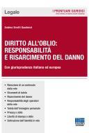 Diritto all'oblio: responsabilità e risarcimento del danno 2017